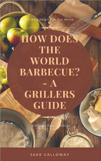 How Does The World Barbecue A Grillers Guide EBook: